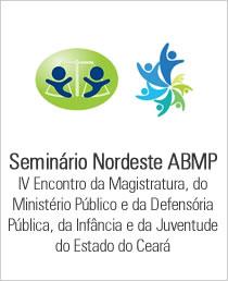 Seminário Nordeste ABMP - VII Encontro de Magistratura do Ministério Público e da Defensoria Pública da Infância e Juventude do Estado do Ceará