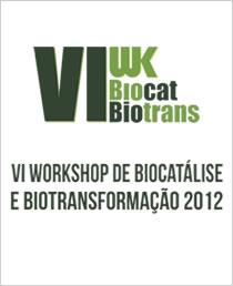VI Workshop de Biocatálise e Biotransformação 2012