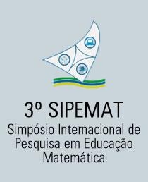 3º SIPEMAT - Simpósio Internacional de Pesquisa em Educação Matemática